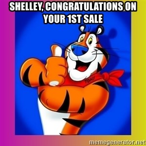 Tony The Tiger - Shelley, Congratulations on your 1st sale