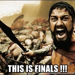 This Is Sparta Meme - This is finals !!!