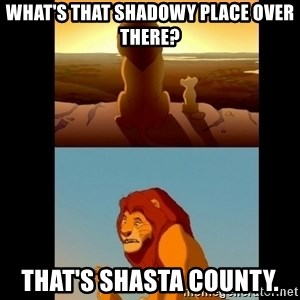 Lion King Shadowy Place - What's that shadowy place over there? That's Shasta County.