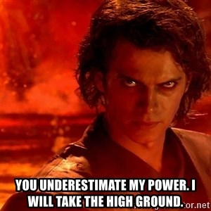Anakin Skywalker - You underestimate my power. I will take the high ground.