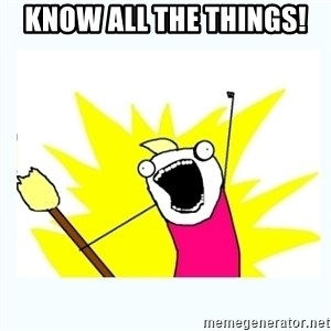 All the things - know all the things!