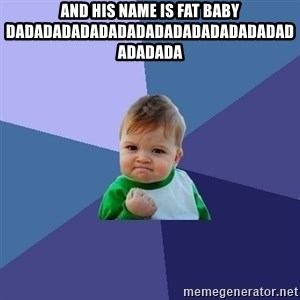 Success Kid - And his name is FAT BABY dadadadadadadadadadadadadadadadadadada