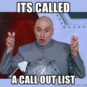 Dr Evil meme - its called a call out list