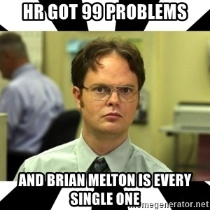 Dwight from the Office - HR got 99 problems and Brian Melton is every single one