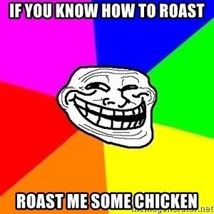Trollface - If you know how to roast Roast me some chicken