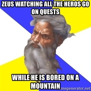 God - Zeus watching all the heros go on quests while he is bored on a mountain