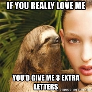 sexy sloth - If you really love me you'd give me 3 extra letters