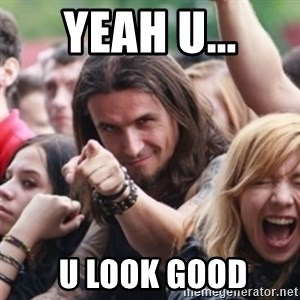 Ridiculously Photogenic Metalhead - Yeah u...  u look good