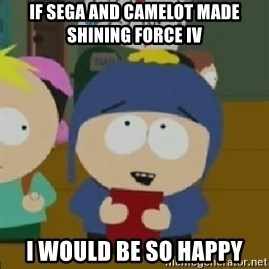 Craig would be so happy - IF SEGA AND CAMELOT MADE SHINING FORCE IV I WOULD BE SO HAPPY