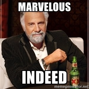 The Most Interesting Man In The World - Marvelous Indeed