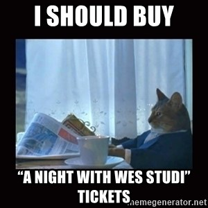 "i should buy a boat cat - I should buy  ""A night with Wes Studi"" tickets"