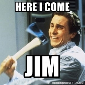 Patrick Bateman With Axe - Here i come Jim