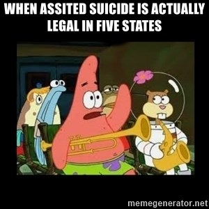 Patrick Star Instrument - When assited suicide is actually legal in five states