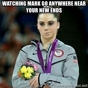 McKayla Maroney Not Impressed - watching mark go anywhere near your new ends