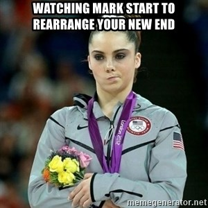 McKayla Maroney Not Impressed - watching mark start to rearrange your new end