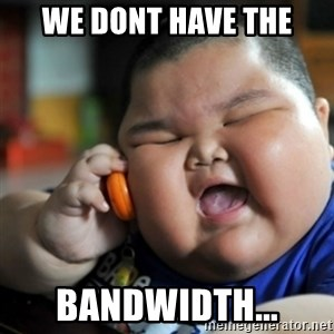 fat chinese kid - We Dont Have The Bandwidth...