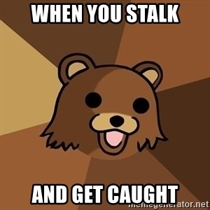 Pedobear - When you stalk and get caught