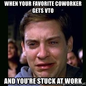 crying peter parker - when your favorite coworker gets vto and you're stuck at work