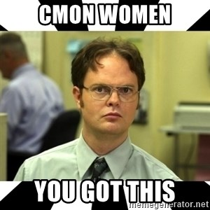 Dwight from the Office - CMON WOMEN you got this