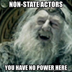 you have no power here - non-state actors you have no power here