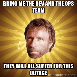 Chuck Norris Advice - Bring me the dev and the ops team They will all suffer for this outage