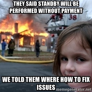Disaster Girl - They said standby will be performed without payment We told them where how to fix issues