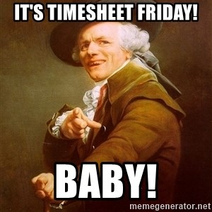 Joseph Ducreux - It's timesheet Friday! Baby!