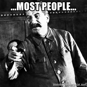 Joseph Stalin - ...most people...