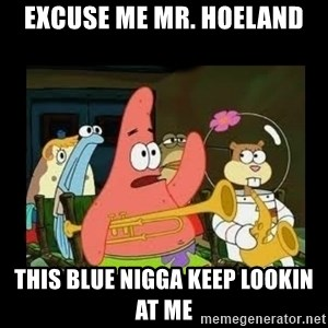 Patrick Star Instrument - Excuse me mr. hoeland this blue nigga keep lookin at me