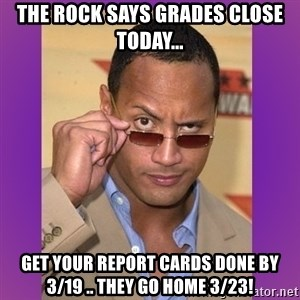 The Rock Cooking - The Rock says grades close today... get your report cards done by 3/19 .. they go home 3/23!