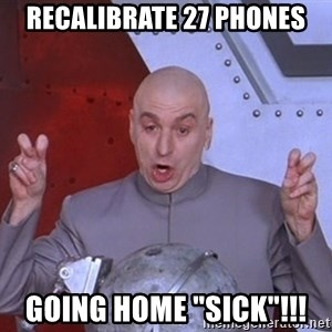"Dr. Evil Air Quotes - Recalibrate 27 phones Going home ""sick""!!!"