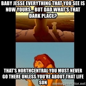 Lion King Shadowy Place - Baby Jesse everything that you see is now yours... but Dad what's that dark place? That's Northcentral you must never go there unless you're about that life son