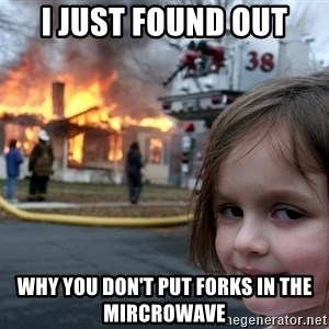 Disaster Girl - I just found out Why you don't put forks in the mircrowave