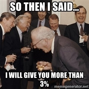So Then I Said... - So then I said... I will give you more than 3%