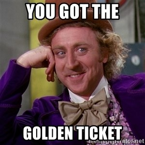 Willy Wonka - You got the golden ticket