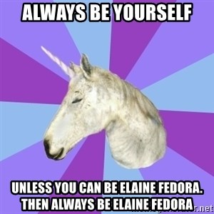 ASMR Unicorn - Always be yourself Unless you can be Elaine fedora. Then always be Elaine fedora