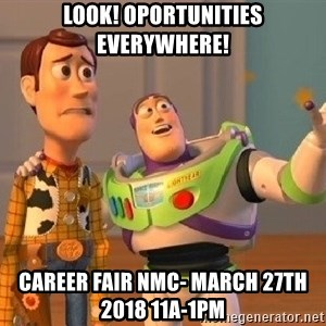 Consequences Toy Story - look! oportunities everywhere! career fair NMC- March 27th 2018 11a-1pm
