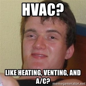 Stoner Stanley - HVAC? Like heating, venting, and A/C?