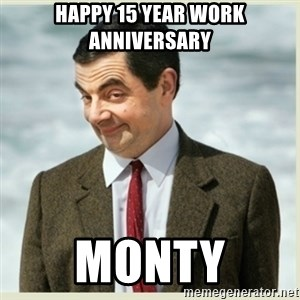 MR bean - Happy 15 year work anniversary Monty