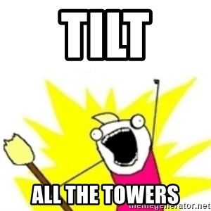 x all the y - TILT ALL THE TOWERS