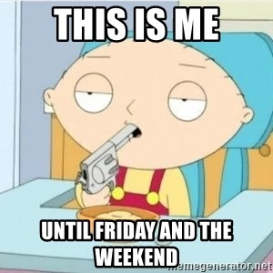 Suicide Stewie - This is me Until Friday and the Weekend