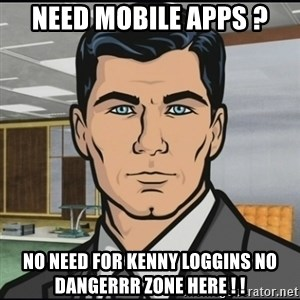 Archer - Need Mobile Apps ? No Need for Kenny Loggins No Dangerrr Zone Here ! !