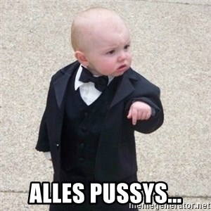 Mafia Baby - alles pussys...