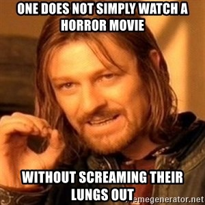 One Does Not Simply - One does not simply watch a horror movie without screaming their lungs out