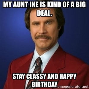 Anchorman Birthday - My Aunt Ike is kind of a big deal. Stay classy and happy birthday