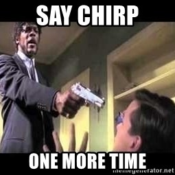 Say what again - Say chirp one more time