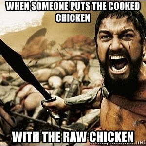This Is Sparta Meme - When Someone Puts the cooked chicken With the raw chicken