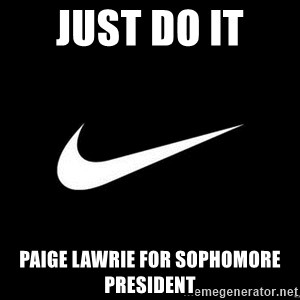 Nike swoosh - JUST DO IT  PAIGE LAWRIE FOR SOPHOMORE PRESIDENT