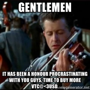 Titanic Band - GENTLEMEN it has been a honour procrastinating with you guys, time to buy more VTC@<3usd.