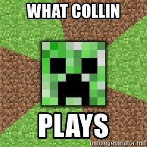Minecraft Creeper - What Collin PLAYS